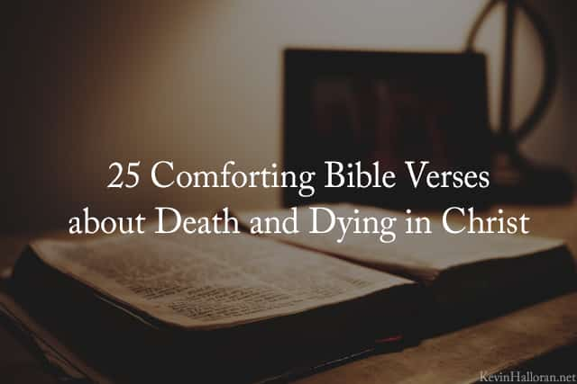 60 Comforting Bible Verses About Death Dying In Christ Anchored Adorable Bible Quotes About Death Of A Loved One