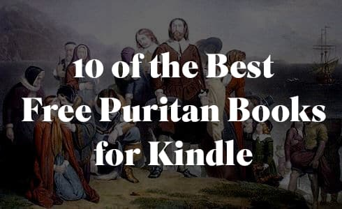 10 of the Best Free Puritan Books for Kindle