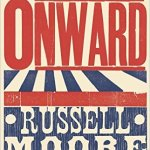 The Best Quotes from Onward by Russell Moore