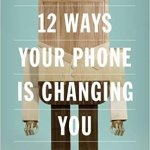 12 Ways Your Phone Is Changing You (Review)