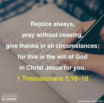 1 Thessalonians 5-16-18 - Rejoice Always, Pray Continually, Give Thanks in All Circumstances