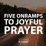 5 Onramps to Joyful Prayer