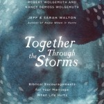 Together Through the Storms: Biblical Encouragements for Your Marriage When Life Hurts