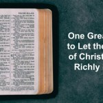 One Great Way to Let the Word of Christ Dwell Richly In Us