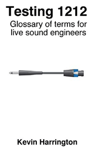 Testing 1212, glossary of terms for live sound engineers