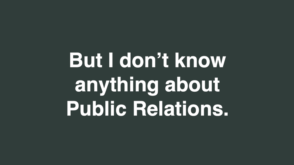But I don't know anything about Public Relations