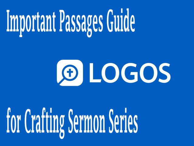 using the logos 8 important passages guide to craft a sermon series on a topic