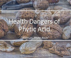 health dangers of phytic acid