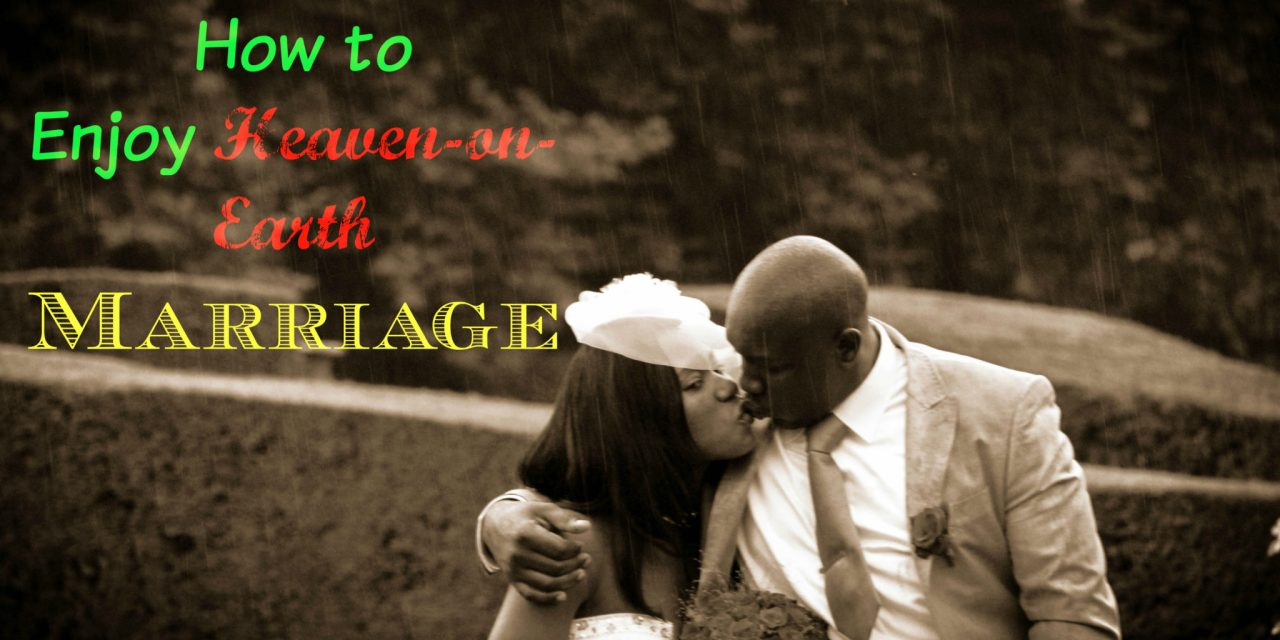 How to enjoy 'Heaven-on-Earth' kind of Marriage: 18 Tips!