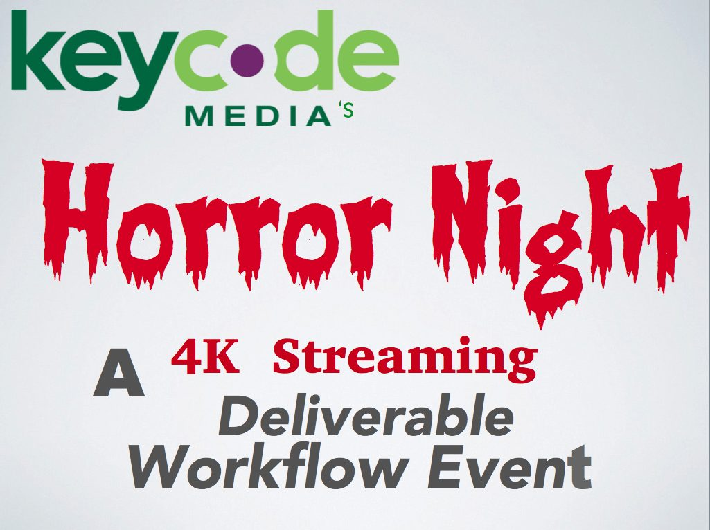Key Code Media Horror Night: A 4K Streaming Deliverable Workflow Event