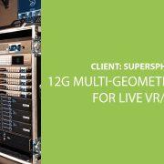 SupersphereVR 12G MultiGeometry Flypacks for Live VR 360