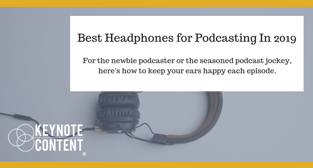 Best Headphones for Podcasting In 2019 | Keynote Content Jon Cook