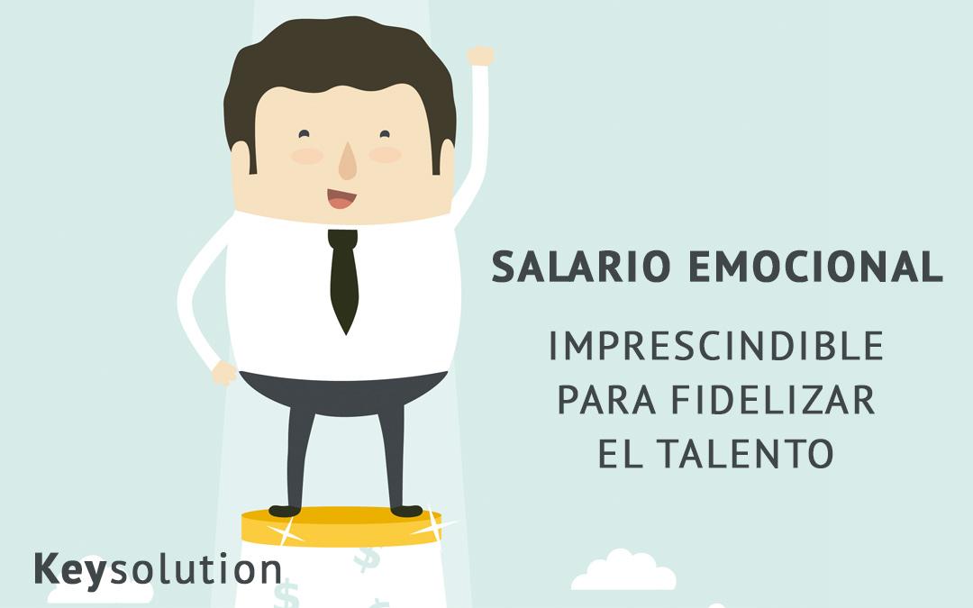 Salario emocional, imprescindible para fidelizar el talento