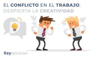 conflicto en el trabajo despierta la creatividad