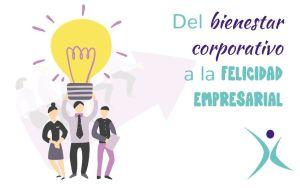 Del bienestar corporativo a la felicidad empresarial
