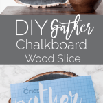 DIY Gather Chalkboard Wood Slice
