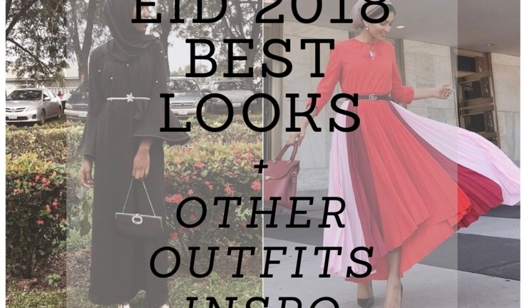 EID 2018 Best Looks + Perfect Outfit Ideas
