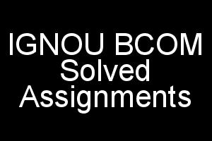 IGNOU BCOM Solved Assignments English Medium FREE 2018 (All Subjects)