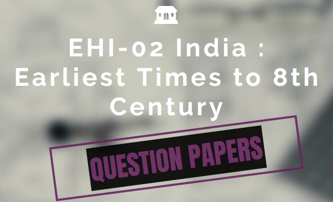 EHI-02 Question Papers India Earliest Time to 8th Century AD