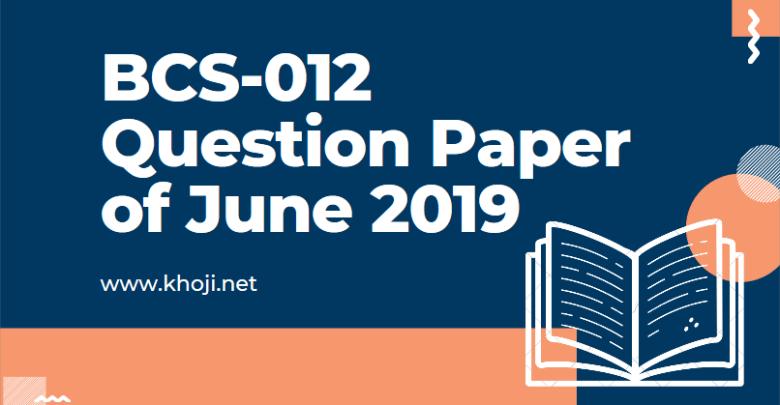BCS-012 June 2019 Question Paper in PDF