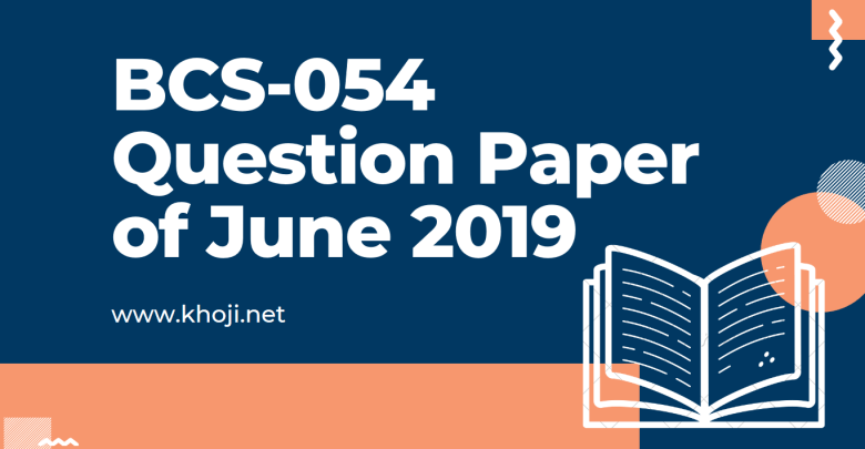 BCS-054 June 2019 Question Paper in PDF
