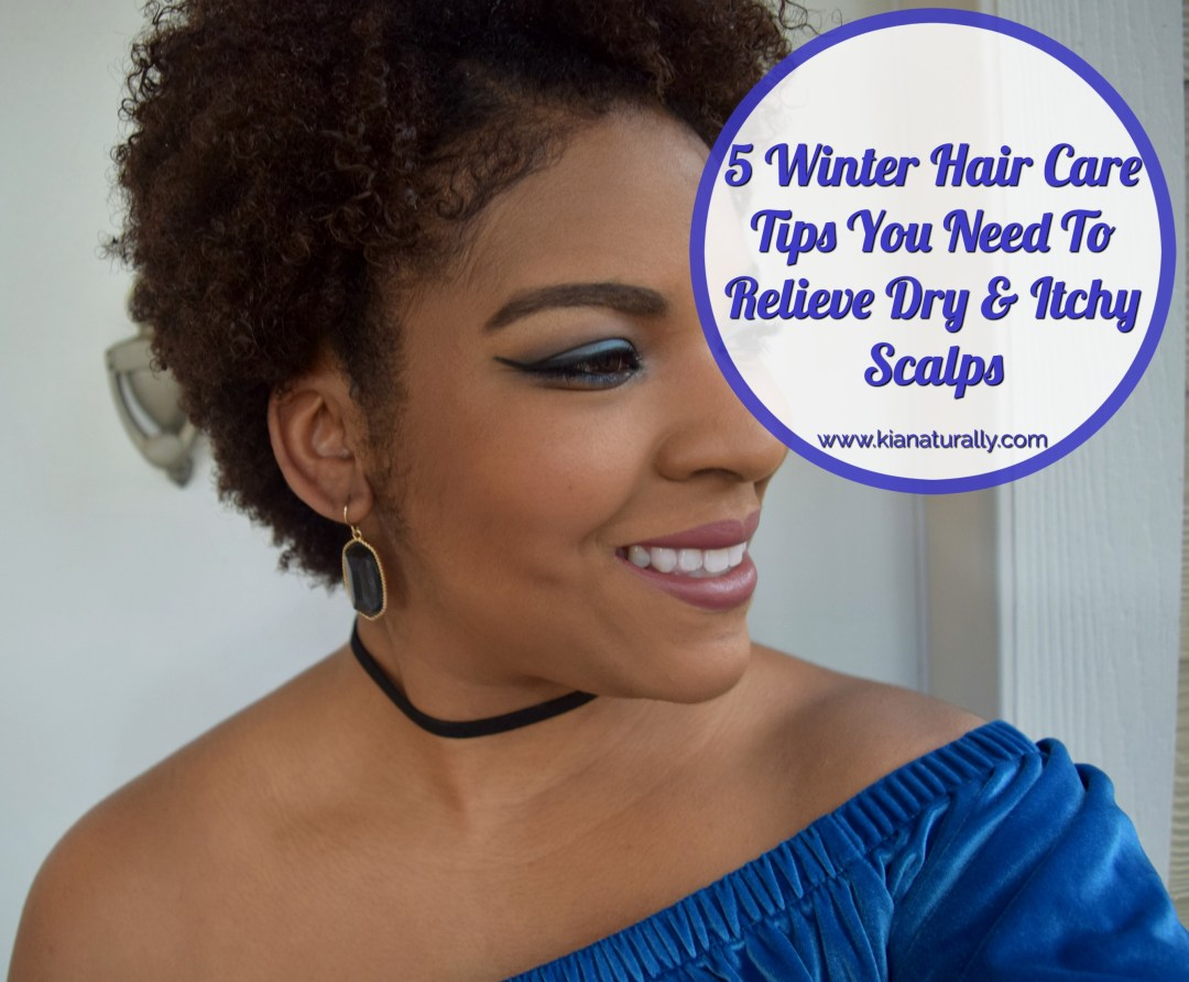 5 Winter Hair Care Tips You Need To Relieve Dry & Itchy Scalps - www.kianaturally.com