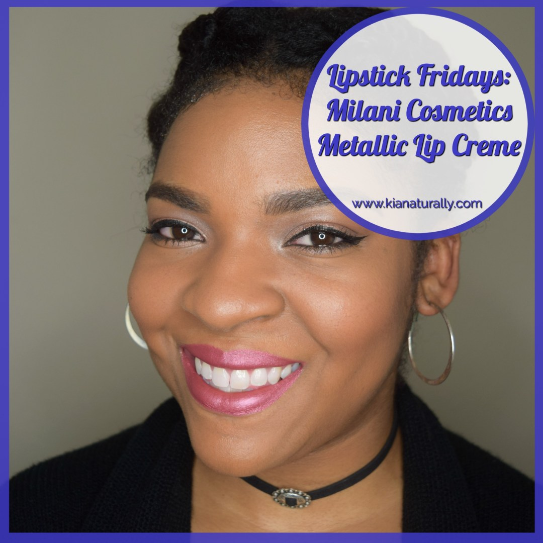 Lipstick Fridays: Milani Cosmetics Metallic Lip Creme - www.kianaturally.com