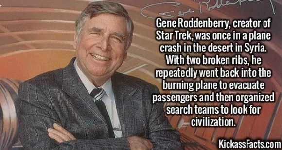 2584 Gene Roddenberry-Gene Roddenberry, creator of Star Trek, was once in a plane crash in the desert in Syria. With two broken ribs, he repeatedly went back into the burning plane to evacuate passengers and then organized search teams to look for civilization.