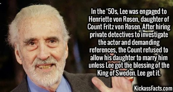 2589 Christopher Lee-In the '50s, Lee was engaged to Henriette von Rosen, daughter of Count Fritz von Rosen. After hiring private detectives to investigate the actor and demanding references, the Count refused to allow his daughter to marry him unless Lee got the blessing of the King of Sweden. Lee got it.