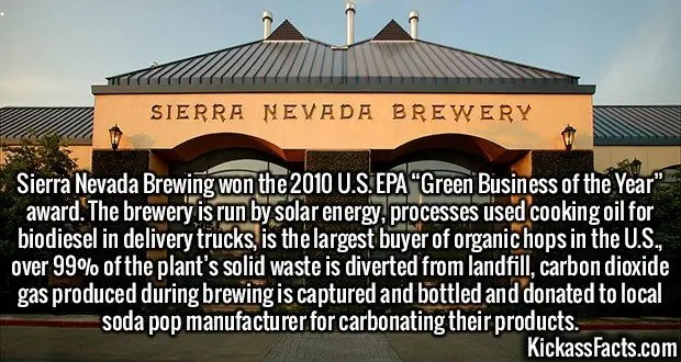 "2635 Sierra Nevada Brewing-Sierra Nevada Brewing won the 2010 U.S. EPA ""Green Business of the Year"" award. The brewery is run by solar energy, processes used cooking oil for biodiesel in delivery trucks, is the largest buyer of organic hops in the U.S., over 99% of the plant's solid waste is diverted from landfill, carbon dioxide gas produced during brewing is captured and bottled and donated to local soda pop manufacturer for carbonating their products."