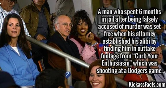 """2535 Curb your Enthusiasm-A man who spent 6 months in jail after being falsely accused of murder was set free when his attorney established his alibi by finding him in outtake footage from """"Curb Your Enthusiasm"""" which was shooting at a Dodgers game."""