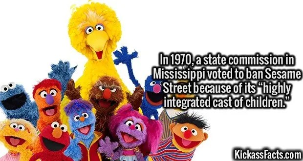 3110 Sesame Street-In 1970, a state commission in Mississippi voted to ban Sesame Street because of its 'highly integrated cast of children.'