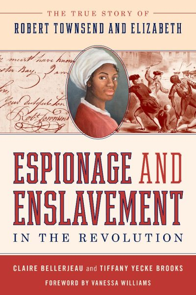 Espionage and Enslavement in the Revolution: The True Story of Robert Townsend and Elizabeth