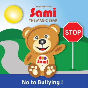 SAMI THE MAGIC BEAR: No to Bullying! by Murielle Bourdon