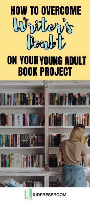 Ways to Overcome Writer's Doubt on Your YA Book Project- KIDPRESSROOM