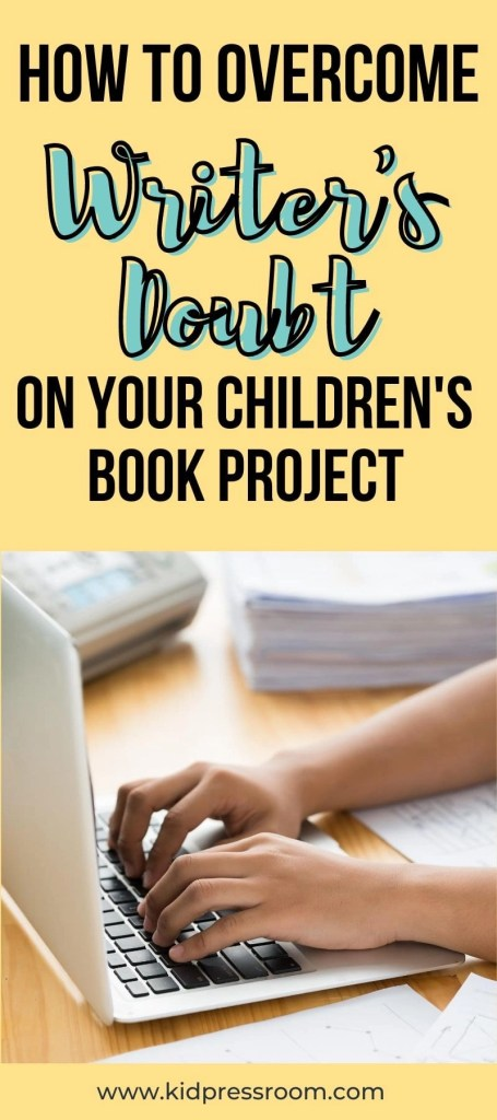 How to Overcome Writer's Doubt on Your Children's Book Projects- KIDPRESSROOM