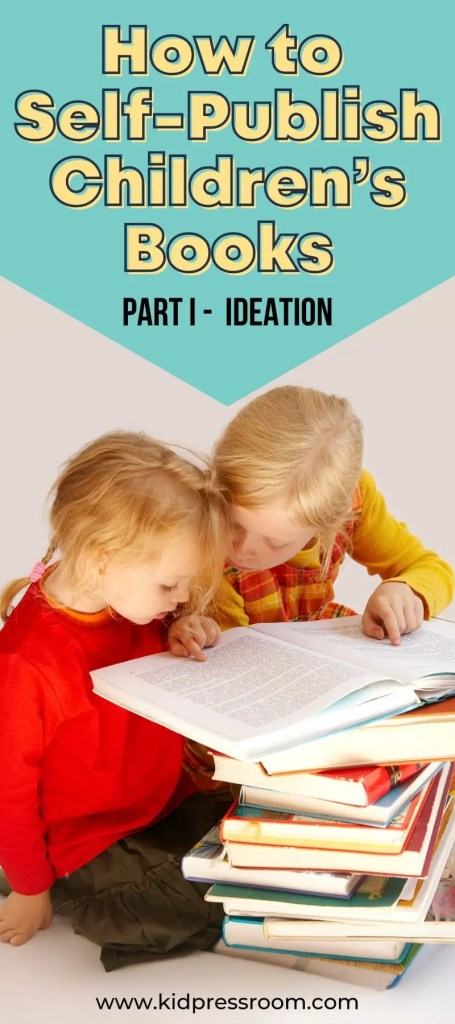 Self-Publish Childrens Books Part I Ideation - KIDPRESSROOM
