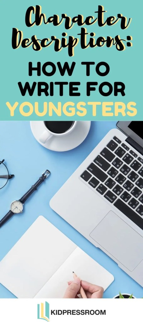 Tips for Writing Character Descriptions for the Youngsters - KIDPRESSROOM