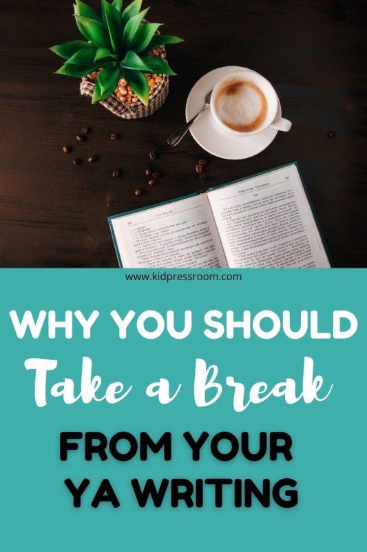 Reasons to Take a Break from Your YA Writing- KIDPRESSROOM