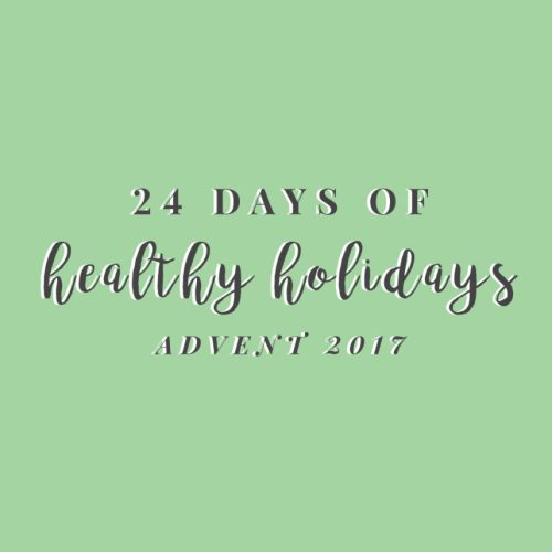 24 Days of Healthy Holidays: Advent 2017