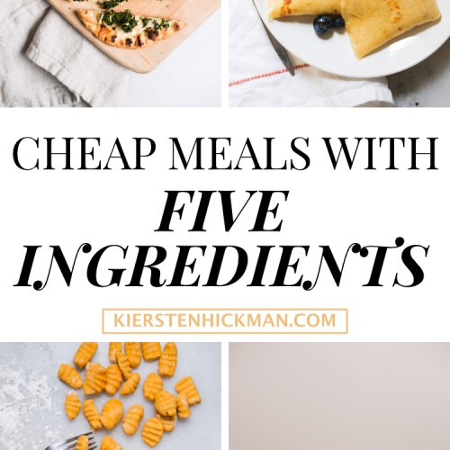 Cheap Meals with Five Ingredients (or Less!)
