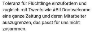 Toleranz für Flüchtlinge einzufordern und zugleich mit Tweets wie #BILDnotwelcome eine ganze Zeitung und ihre Mitarbeiter auszugrenzen, das passt für uns nicht zusammen
