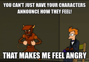 futurama screencap. robot devil says you cant just have your characters announce how they feel! that makes me feel angry