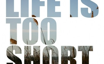 Photo of Life… It Is Just Too Short