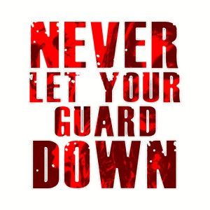 Never Let Your Guard Down