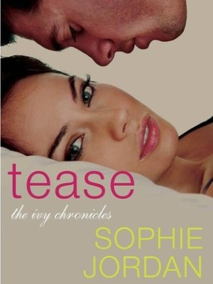 In Review: Tease (The Ivy Chronicles #2) by Sophie Jordan