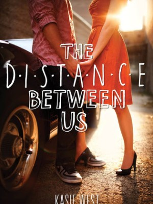 In Review: The Distance Between Us by Kasie West