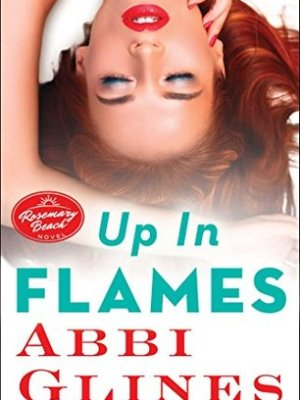 In Review: Up in Flames (Rosemary Beach #13) by Abbi Glines