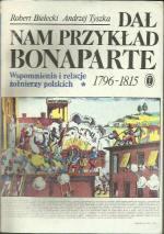 Dał nam przykład Bonaparte Robert Bielecki Andrzej Tyszka