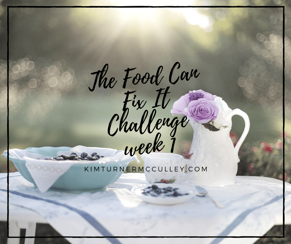 The Food Can Fix It Challenge week 1 KimTurnerMcCulley.com